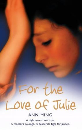 For the Love of Julie: A nightmare comes true. A mother's courage. A des by Ann Ming
