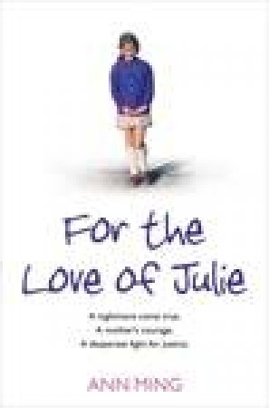For the Love of Julie: A Nightmare Come True. A Mother's Courage. A Desperate Fight for Justice by Ann Ming