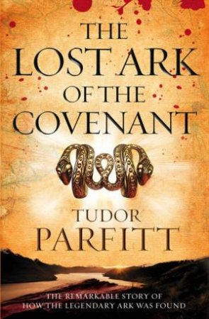 The Lost Ark Of The Covenant: The Remarkable Story Of How The Lost Ark Was Found by Tudor Parfitt