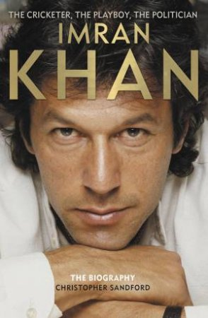 Imran Khan: The Cricketer, The Playboy, The Polititcian by Christopher Sandford