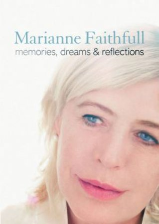 Memories, Dreams And Reflections by Marianne Faithfull