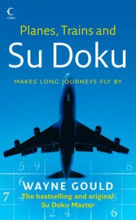 Planes, Trains And Su Doku by Wayne Gould