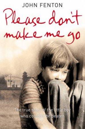 Please Don't Make Me Go by John Fenton