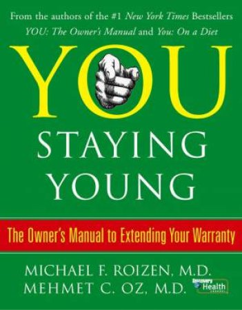 You: Staying Young: The Owner's Manual To Extending Your Warranty by Mehmet Oz & Michael Roizen