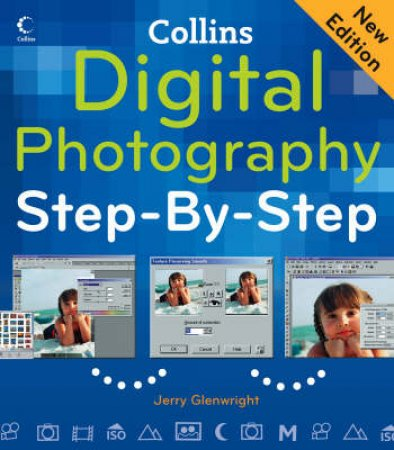 Collins Digital Photography Step-By-Step by Jerry Glenwright