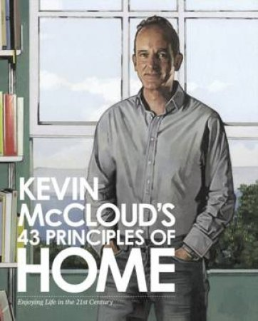 Kevin McCloud's 43 Principles of Home: Enjoying Life in the Twenty-First by Kevin McCloud