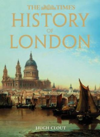 The Times History Of London by Hugh Clout