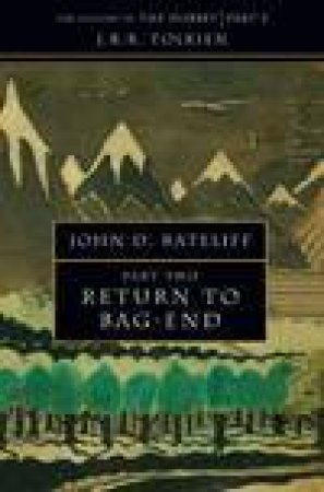 The History Of The Hobbit: Volume Two: Return To Bag-End by John D. Rateliff