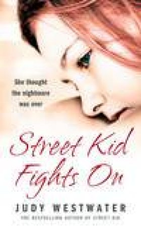 Street Kid Fights On: She Thought The Nightmare Was Over by Judy Westwater