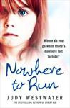 Nowhere to Run: Where Do You Go When There's Nowhere Else to Hide? by Judy Westwater