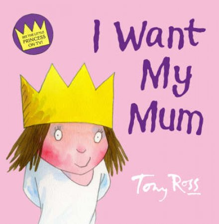 I Want My Mum by Tony Ross