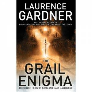 The Grail Enigma: The Hidden Heirs Of Jesus And Mary Magdalene by Laurence Gardner