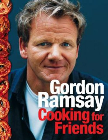 Gordon Ramsay: Cooking For Friends by Gordon Ramsay