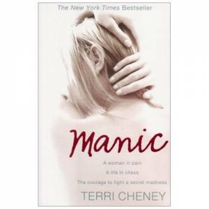 Manic: A Woman in Pain The Courage to Fight a Secret Madness by Terri Cheney