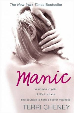 Manic: A Woman In Pain. A life In Chaos. The Courage To Fight A Secret by Terri Cheney