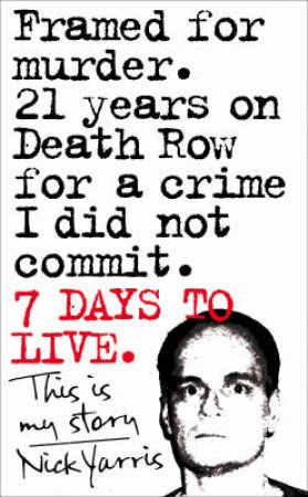 Seven Days to Live: The amazing true story of how one man survived 21 by Nick Yarris