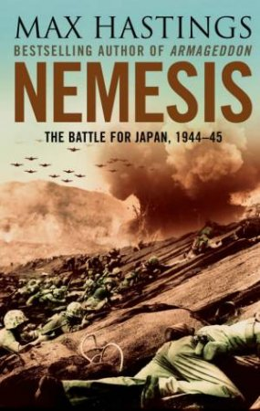 Nemesis: The Battle for Japan, 1944-45 by Max Hastings