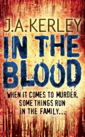 In the Blood by J A Kerley