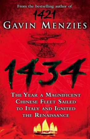 1434: The Year A Chinese Fleet Sailed To Italy And Ignited The Renaissance by Gavin Menzies