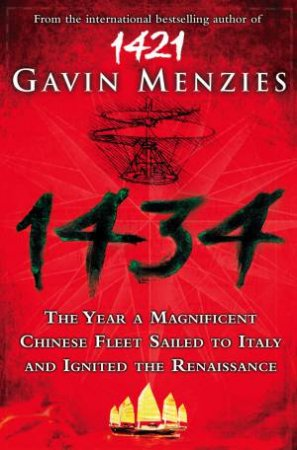 1434: The Year a Chinese Fleet Sailed to Italy and Reignited the Renaissance by Gavin Menzies
