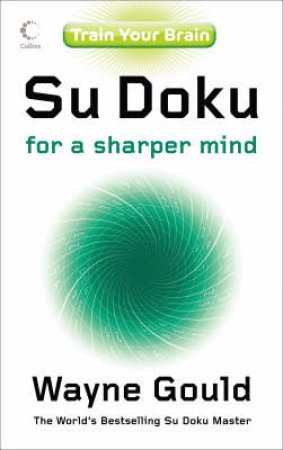 Su Doku For A Sharper Mind by Wayne Gould