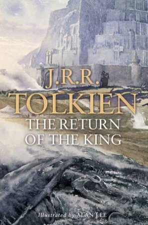 The Return Of The King - Illustrated Edition by J R R Tolkien & Alan Lee