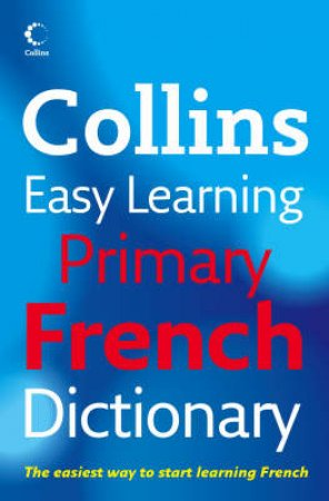 Collins Easy Learning Primary French Dictionary by Various