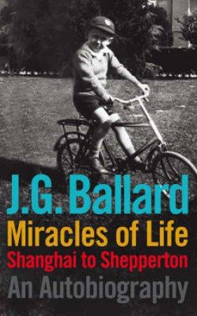 Miracles Of Life by J G Ballard