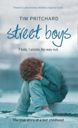 Street Boys: 7 kids, 1 estate, no way out. A True Story by Tim Pritchard