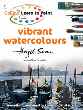 Collins Learn To Paint Vibrant Watercolours by Hazel Soan