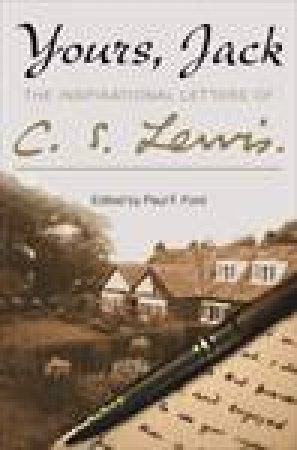 Yours, Jack: The Inspirational Letters of C. S. Lewis by C S Lewis