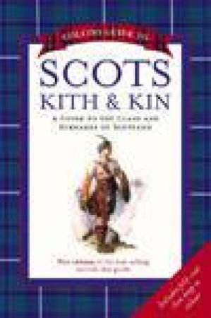 Collins Guide To Scots Kith And Kin: A Guide To The Clans And Surnames by Clan House of Edinburgh