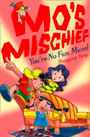 Mo's Mischief: You're No Fun Mum! by Hongying Yang