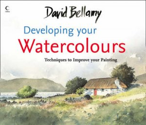 David Bellamy's Developing Your Watercolour by David Bellamy