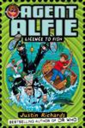 Agent Alfie: Licence to Fish by Justin Richards