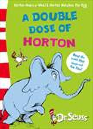 Double Dose of Horton: Horton Hears a Who? and Horton Hatches the Egg by Dr Seuss
