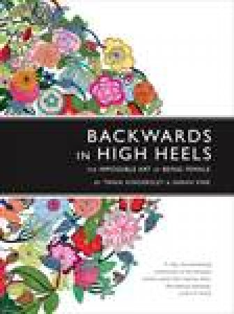 Backwards in High Heels: The Impossible Art of Being Female by Tania Kindersley & Sarah Vine