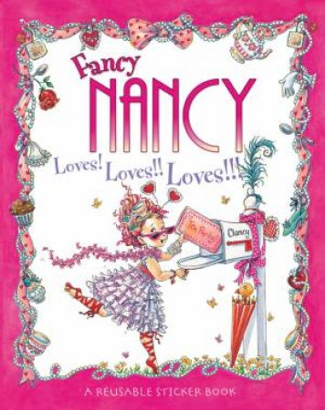 Fancy Nancy Loves! Loves!! Loves!!!: Sticker Book by Jane O'Connor