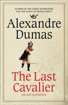 The Last Cavalier: Being The Adventures Of Count Sainte-Hermine In The Age Of Napoleon by Alexandre Dumas