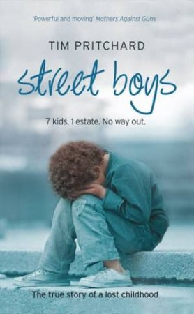 Street Boys: 7 kids, 1 Estate, No Way Out. The True Story of a Lost by Tim Pritchard