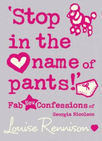 Stop in the Name of Pants by Louise Rennison