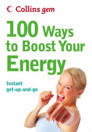 Collins Gem - 100 Ways To Boost Your Energy by Theresa Cheung