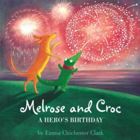 Melrose and Croc: A Hero's Birthday by Emma Chichester Clark