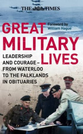 The Times: Great Military Lives: Leadership and Courage - from Waterloo by Unknown