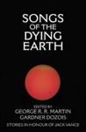 Songs of The Dying Earth by Gardner Dozios & George R R Martin