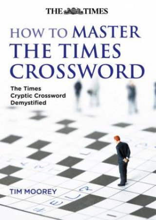 How To Master The Times Crossword: The Times Crossword Demystified by Various