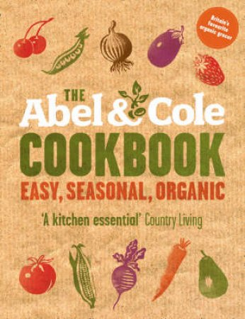 The Abel And Cole Cookbook: Easy, Seasonal, Organic by Keith Abel
