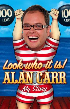 Look who it is! My Story by Alan Carr