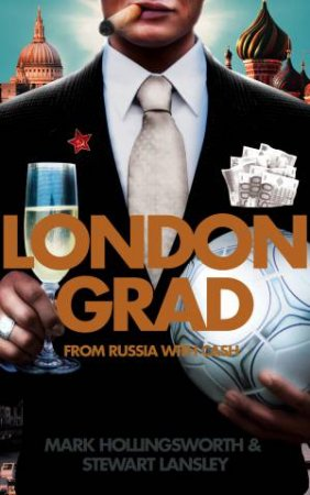 Londongrad: From Russia with Cash by Mark Hollingsworth & Stewart Lansley