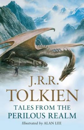 Tales From the Perilous Realm: Roverandom and Other Classic Faery Stories by J R R Tolkien